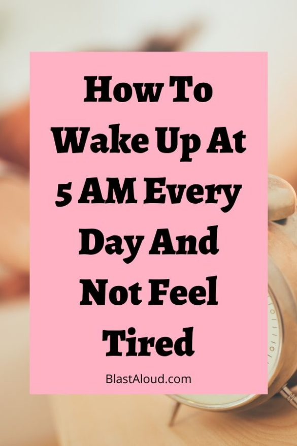 15 Tips On How To Wake Up Earlier And Not Feel Tired