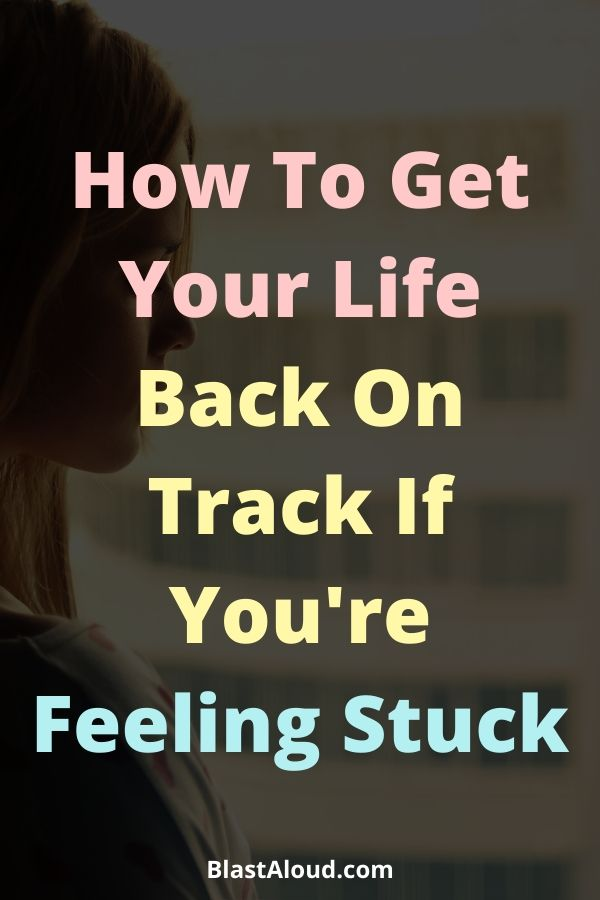 How To Get Out Of A Rut In Life And Get Back On Track