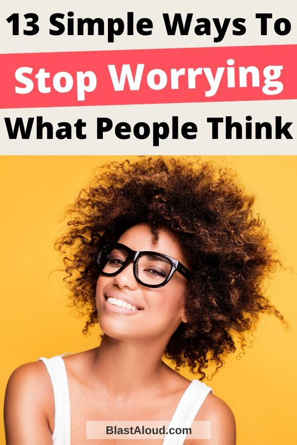 How To Stop Worrying What Others Think