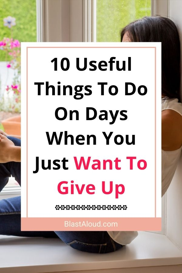 What To Do When You Just Want To Give Up